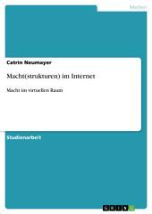 Macht(strukturen) im Internet: Macht im virtuellen Raum
