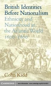 British Identities before Nationalism: Ethnicity and Nationhood in the Atlantic World, 1600–1800