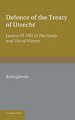 Bolingbroke s Defence of the Treaty of Utrecht PDF