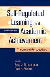 Self-Regulated Learning and Academic Achievement: Theoretical Perspectives, Edition 2