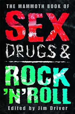 The Mammoth Book of Sex  Drugs   Rock  n  Roll