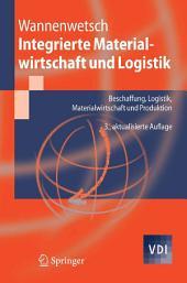 Integrierte Materialwirtschaft und Logistik: Beschaffung, Logistik, Materialwirtschaft und Produktion, Ausgabe 3