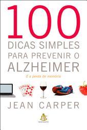 100 dicas simples para prevenir o Alzheimer: E a perda de memória