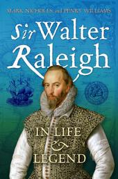 Sir Walter Raleigh: In Life and Legend