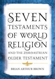 Seven Testaments of World Religion and the Zoroastrian Older Testament PDF