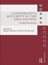 Cooperative Security in the Asia-Pacific: The ASEAN Regional Forum