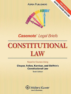 Casenote Legal Briefs  Constitutional Law  Keyed to Choper  Fallon  Kamisar  and Shiffrin PDF