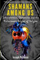 Shamans Among Us  Schizophrenia  Shamanism and the Evolutionary Origins of Religion PDF