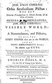 Joh. Amos Comenii Orbis Sensualium Pictus: Hoc Est Omnium Principalium in Mundo Rerum, [et] in Vita Actionum, Pictura [et] Nomenclatura
