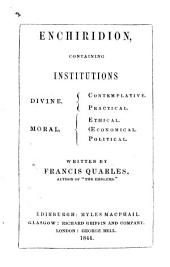 Enchiridion Institutions, Essays and Maxims, political, moral & divine. Divided into four centuries. By Francis Quarles