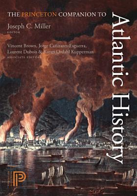 The Princeton Companion to Atlantic History PDF