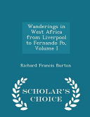 Wanderings in West Africa from Liverpool to Fernando Po, Volume I - Scholar's Choice Edition
