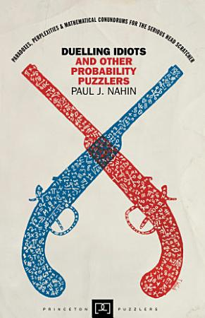Duelling Idiots and Other Probability Puzzlers PDF