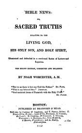 Bible News: Or, Sacred Truths Relating to the Living God, His Only Son, and Holy Spirit, Illustrated and Defended in a Continued Series of Letters and Inquiries
