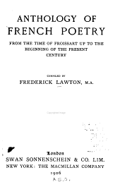 Anthology of French poetry from the time of Froissart up to the beginning of the present century