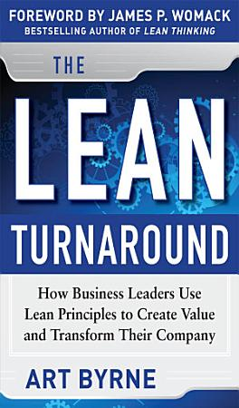 The Lean Turnaround  How Business Leaders Use Lean Principles to Create Value and Transform Their Company PDF