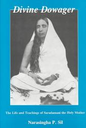 Divine Dowager: Life and Teachings of Saradamani, the Holy Mother