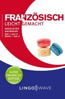 Franz  sisch Leicht Gemacht   Absoluter Anf  nger   Teil 1 von 2   Serie 1 von 3 PDF