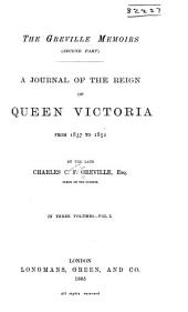 The Greville Memoirs (second Part): A Journal of the Reign of Queen Victoria, from 1837 to 1852, Part 1