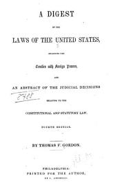 A Digest of the Laws of the United States: Including the Treaties with Foreign Powers, and an Abstract of the Judicial Decisions Relating to the Constitutional and Statutory Law