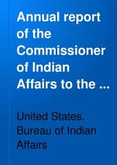 Annual Report of the Commissioner of Indian Affairs to the Secretary of the Interior: Part 1