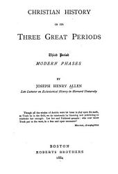 Christian History in Its Three Great Periods: Third period: Modern phases