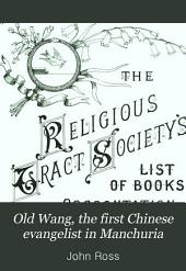 Old Wang, the First Chinese Evangelist in Manchuria: A Sketch of His Life and Work