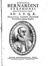 Laudatio Bernardini Stephonii Societatis Iesu ad S.P.Q.R. habita in funere Flaminii Delphinii Ferrariensium equitum magistri