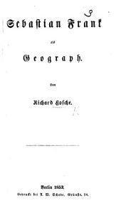 Sebastian Frank als Geograph. (Aus der Zeitschrift für allgemeine Erdkunde ... besonders abgedruckt.).