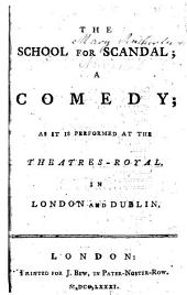 The School for Scandal: A Comedy; as it is Performed at the Theatres-Royal, in London and Dublin