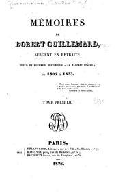Mémoires de Robert Guillemard [pseud.] sergent en retraite: suivis de documens historiques, la plupart inédits, de 1805 à 1823 ...