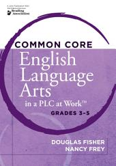 <p>Common Core English Language Arts in a PLC at WorkTM, Grades 3-5</p>