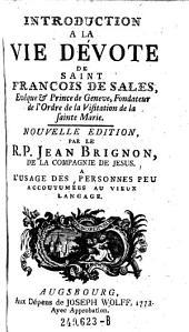 Introduction a la vie devote de Saint Francois de Sales, ... Nouv. ed., par le R. P. Jean Brignon, de la compagnie de Jesus. A l'usage des personnes peu accoutumees au vieux langage