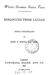 Dialogues from Lucian, with a vocabulary by J.T. White