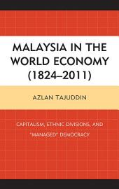 "Malaysia in the World Economy (1824–2011): Capitalism, Ethnic Divisions, and ""Managed"" Democracy"