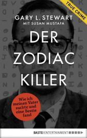 Der Zodiac-Killer: Wie ich meinen Vater suchte und eine Bestie fand