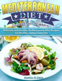 Mediterranean Diet Cookbook for Beginners: Delicious and Healthy Mediterranean Diet Recipes for Healthy Eating Every Day