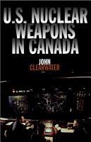 U S  Nuclear Weapons in Canada PDF