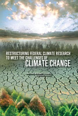Restructuring Federal Climate Research to Meet the Challenges of Climate Change PDF