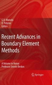 Recent Advances in Boundary Element Methods: A Volume to Honor Professor Dimitri Beskos