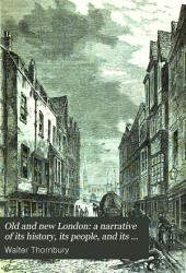 Old and New London: A Narrative of Its History, Its People, and Its Places