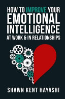 How to Improve Your Emotional Intelligence at Work   in Relationships PDF