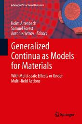 Generalized Continua as Models for Materials: with Multi-scale Effects or Under Multi-field Actions