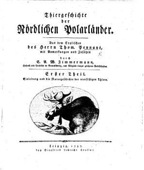 Thiergeschichte der N  rdlichen Polarl  nder  Aus dem Englischen des Herrn T  Pennant  mit Anmerkungen und Zus  tzen durch E  A  W  Zimmermann PDF