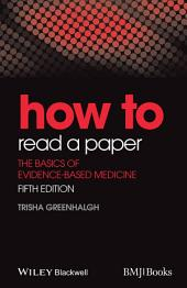 How to Read a Paper: The Basics of Evidence-Based Medicine, Edition 5