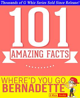 Where d You Go  Bernadette   101 Amazing Facts You Didn t Know Book