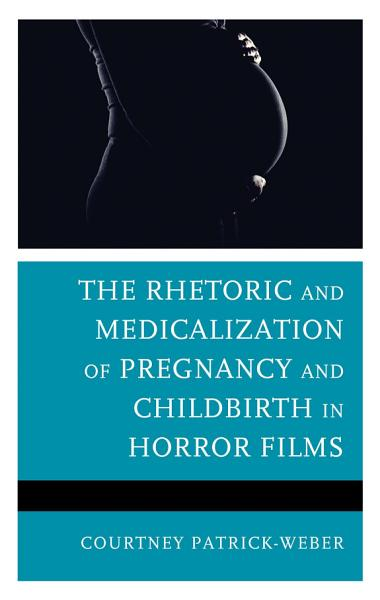 The Rhetoric and Medicalization of Pregnancy and Childbirth in Horror Films PDF