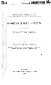 Agnosticism of Hume and Huxley, with a Notice of the Scottish School