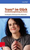 Trans  im Gl  ck     Geschlechtsangleichung als Chance PDF