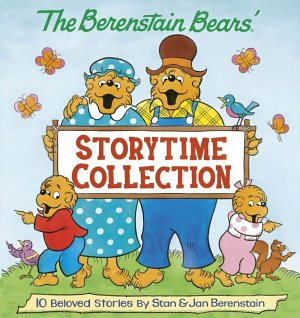 The Berenstain Bears  Storytime Collection  the Berenstain Bears